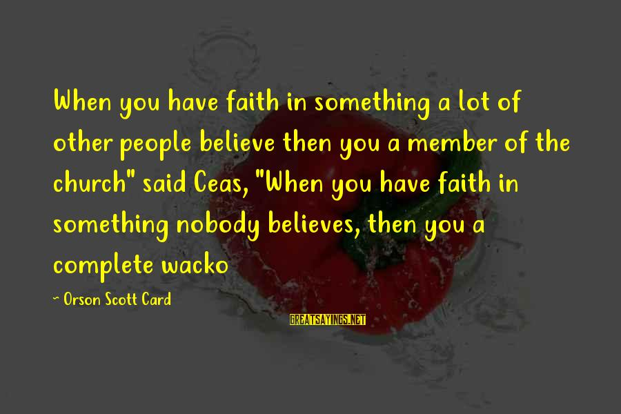 Ceas'd Sayings By Orson Scott Card: When you have faith in something a lot of other people believe then you a