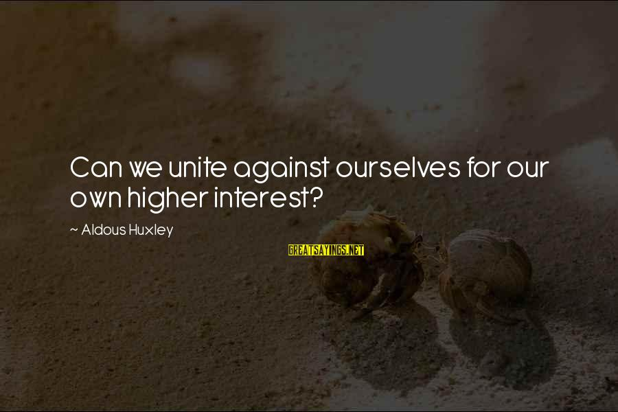 Ceiling Insulation Sayings By Aldous Huxley: Can we unite against ourselves for our own higher interest?