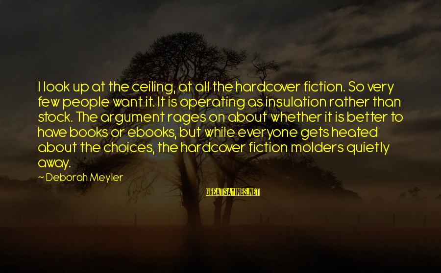 Ceiling Insulation Sayings By Deborah Meyler: I look up at the ceiling, at all the hardcover fiction. So very few people