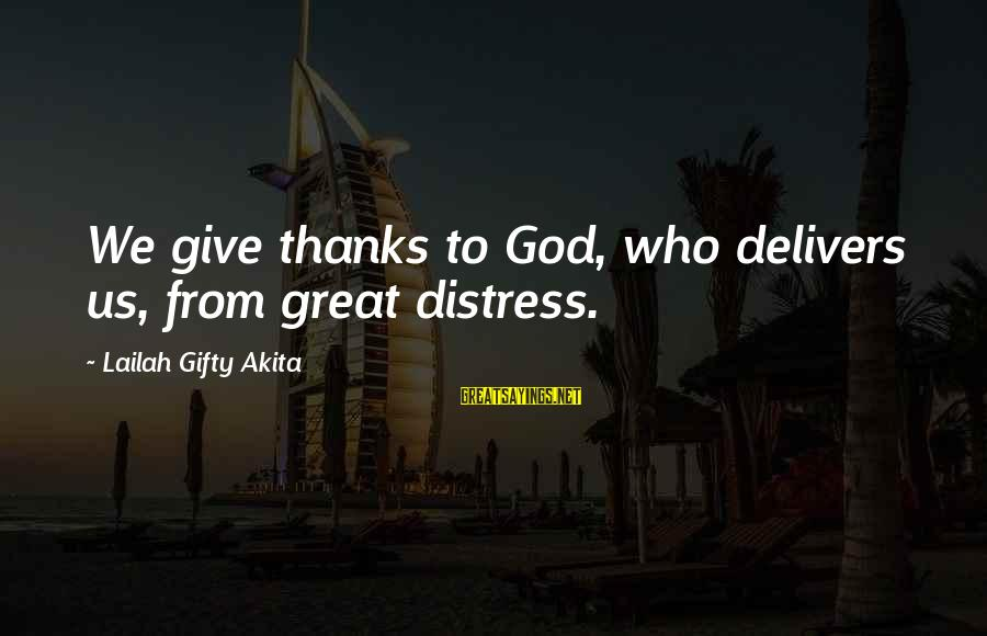 Ceiling Insulation Sayings By Lailah Gifty Akita: We give thanks to God, who delivers us, from great distress.