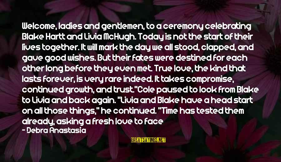 Celebrating Together Sayings By Debra Anastasia: Welcome, ladies and gentlemen, to a ceremony celebrating Blake Hartt and Livia McHugh. Today is