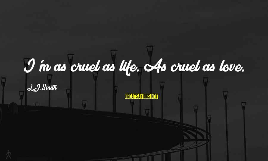 Celebrating Together Sayings By L.J.Smith: I'm as cruel as life. As cruel as love.