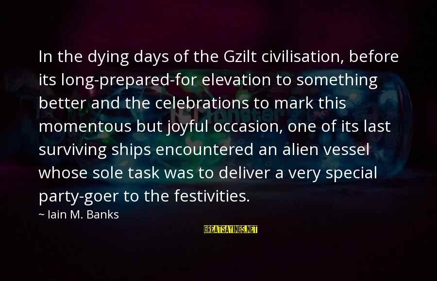 Celebrations Sayings By Iain M. Banks: In the dying days of the Gzilt civilisation, before its long-prepared-for elevation to something better