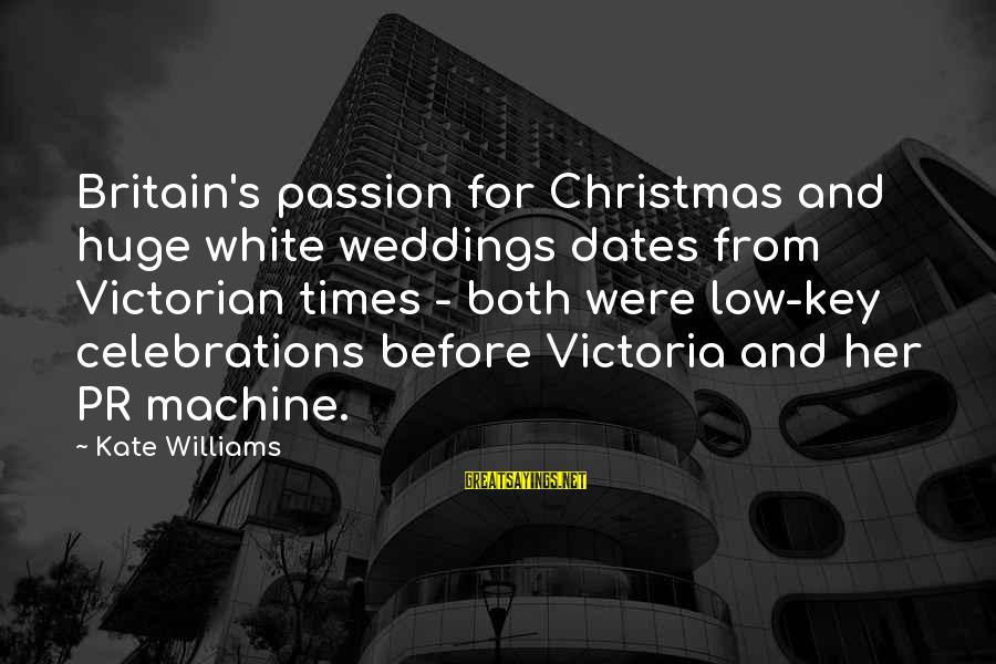 Celebrations Sayings By Kate Williams: Britain's passion for Christmas and huge white weddings dates from Victorian times - both were