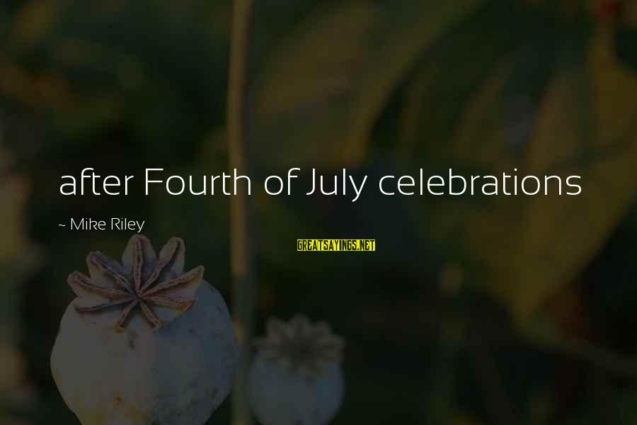 Celebrations Sayings By Mike Riley: after Fourth of July celebrations