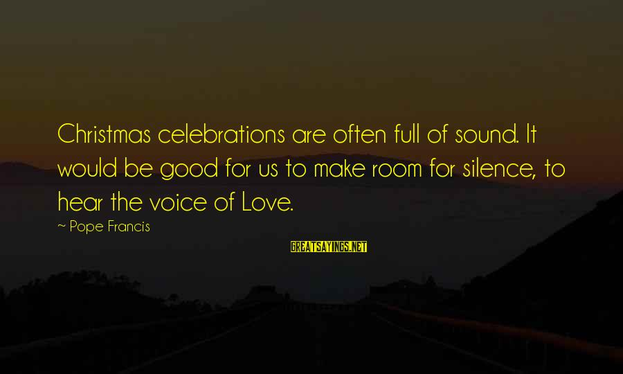 Celebrations Sayings By Pope Francis: Christmas celebrations are often full of sound. It would be good for us to make