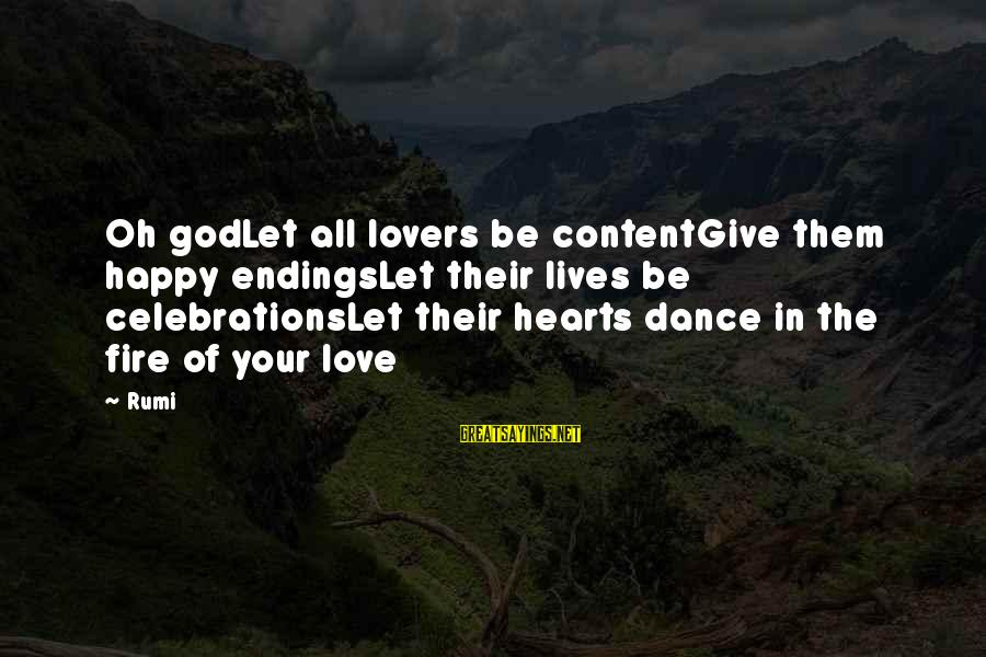 Celebrations Sayings By Rumi: Oh godLet all lovers be contentGive them happy endingsLet their lives be celebrationsLet their hearts