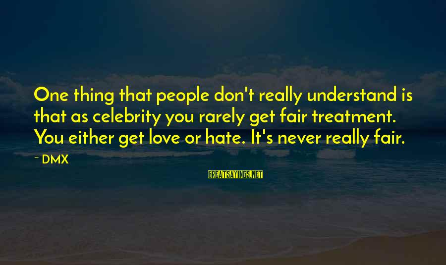 Celebrity Love Sayings By DMX: One thing that people don't really understand is that as celebrity you rarely get fair