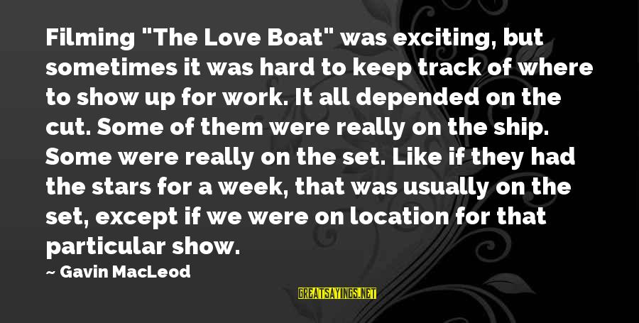 "Celebrity Love Sayings By Gavin MacLeod: Filming ""The Love Boat"" was exciting, but sometimes it was hard to keep track of"