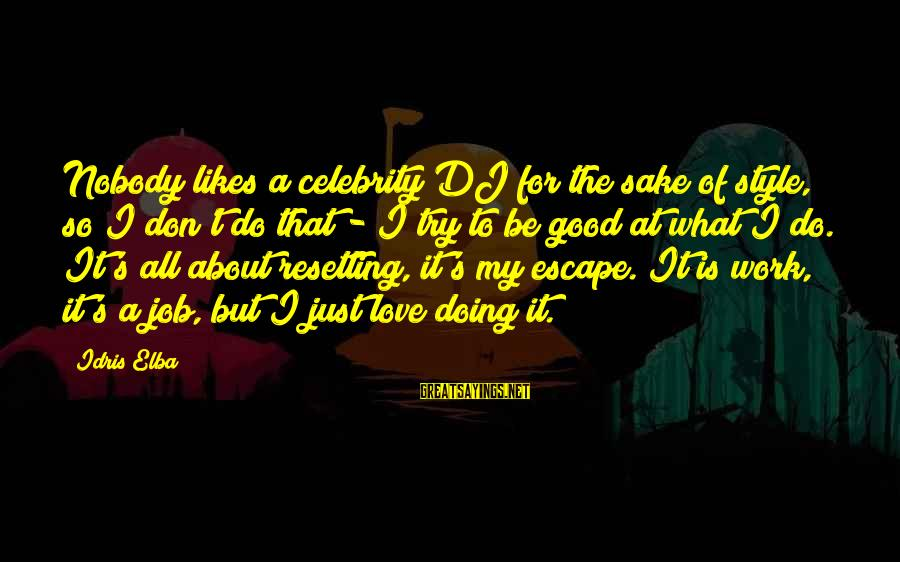 Celebrity Love Sayings By Idris Elba: Nobody likes a celebrity DJ for the sake of style, so I don't do that