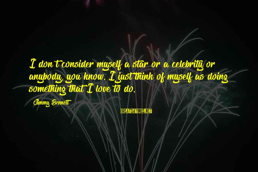 Celebrity Love Sayings By Jimmy Bennett: I don't consider myself a star or a celebrity or anybody, you know. I just