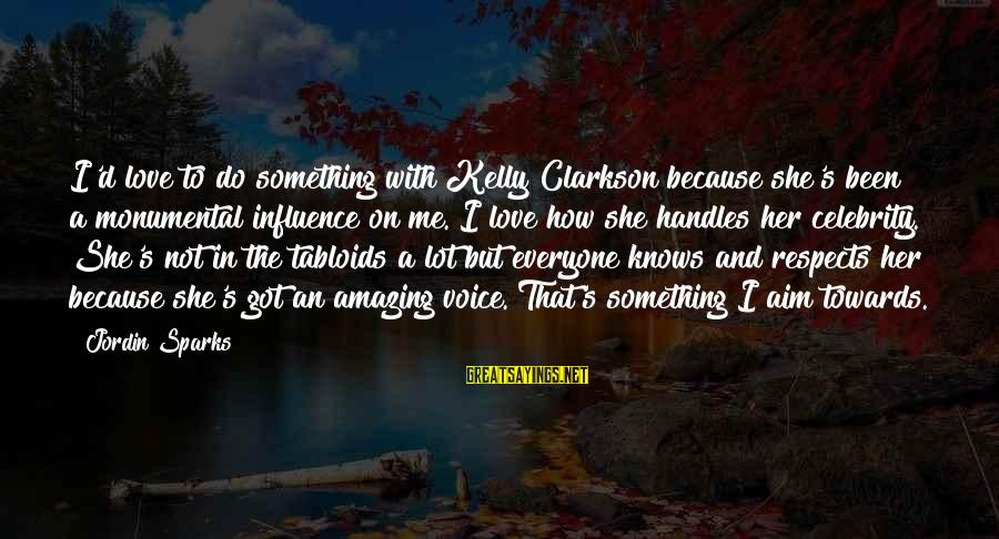 Celebrity Love Sayings By Jordin Sparks: I'd love to do something with Kelly Clarkson because she's been a monumental influence on