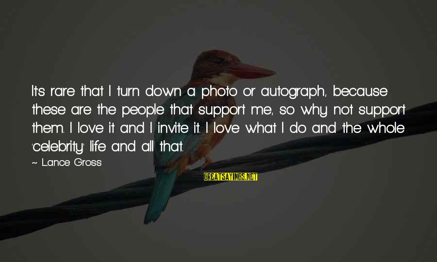 Celebrity Love Sayings By Lance Gross: It's rare that I turn down a photo or autograph, because these are the people