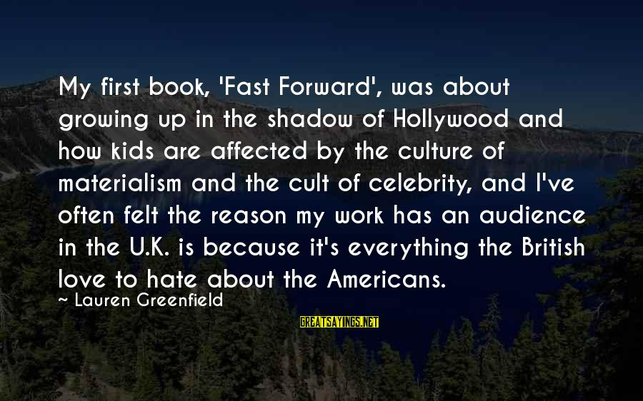 Celebrity Love Sayings By Lauren Greenfield: My first book, 'Fast Forward', was about growing up in the shadow of Hollywood and