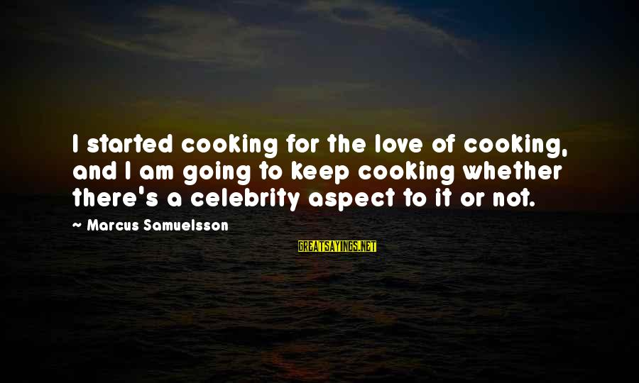 Celebrity Love Sayings By Marcus Samuelsson: I started cooking for the love of cooking, and I am going to keep cooking
