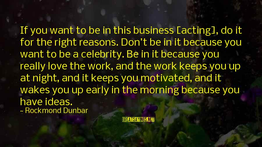 Celebrity Love Sayings By Rockmond Dunbar: If you want to be in this business [acting], do it for the right reasons.