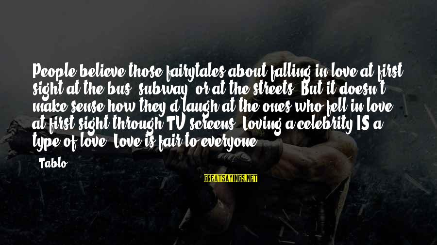 Celebrity Love Sayings By Tablo: People believe those fairytales about falling in love at first sight at the bus, subway,