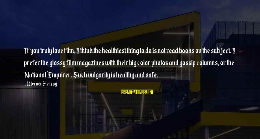 Celebrity Love Sayings By Werner Herzog: If you truly love film, I think the healthiest thing to do is not read