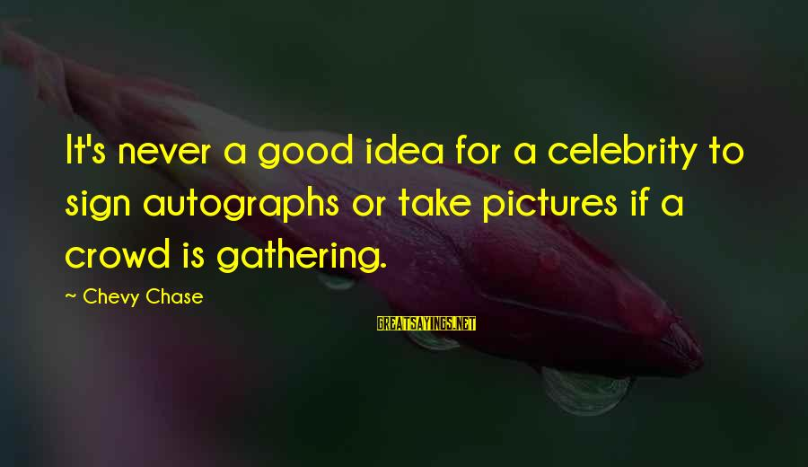 Celebrity Pictures With Sayings By Chevy Chase: It's never a good idea for a celebrity to sign autographs or take pictures if