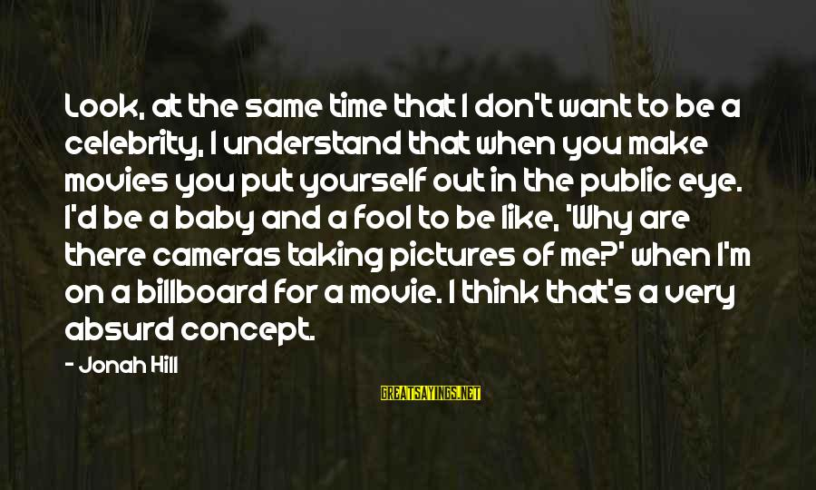 Celebrity Pictures With Sayings By Jonah Hill: Look, at the same time that I don't want to be a celebrity, I understand