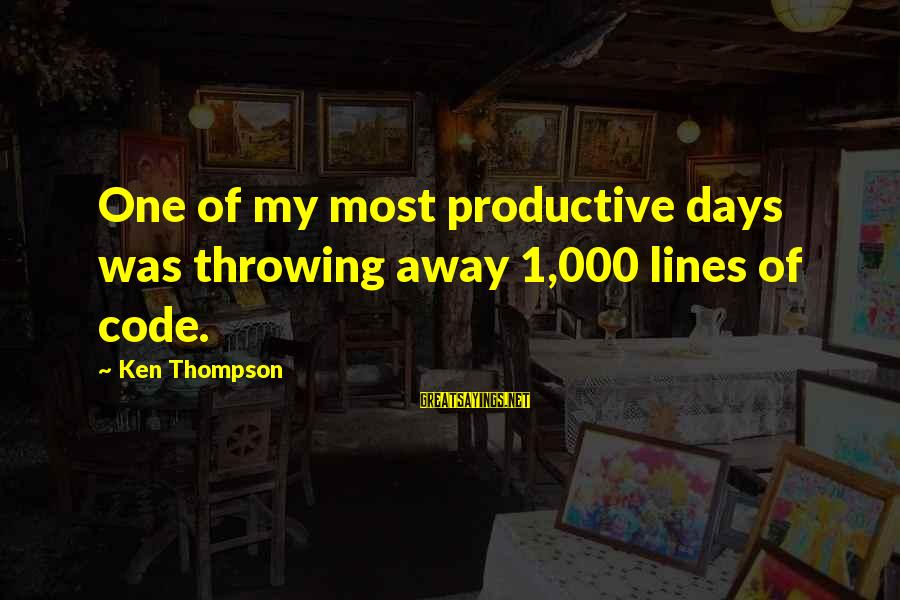 Celebrity Pictures With Sayings By Ken Thompson: One of my most productive days was throwing away 1,000 lines of code.