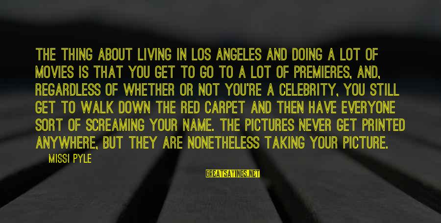 Celebrity Pictures With Sayings By Missi Pyle: The thing about living in Los Angeles and doing a lot of movies is that