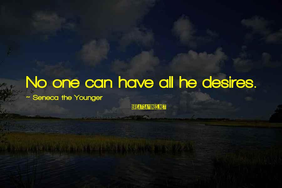 Celebrity Pictures With Sayings By Seneca The Younger: No one can have all he desires.