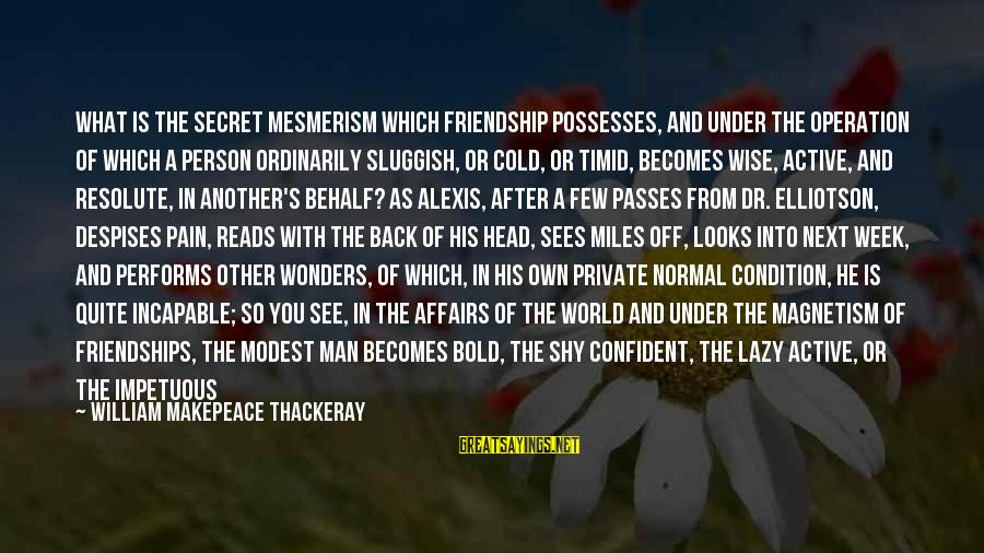 Celebrity Pictures With Sayings By William Makepeace Thackeray: What is the secret mesmerism which friendship possesses, and under the operation of which a