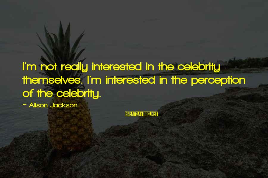 Celebrity Sayings By Alison Jackson: I'm not really interested in the celebrity themselves. I'm interested in the perception of the