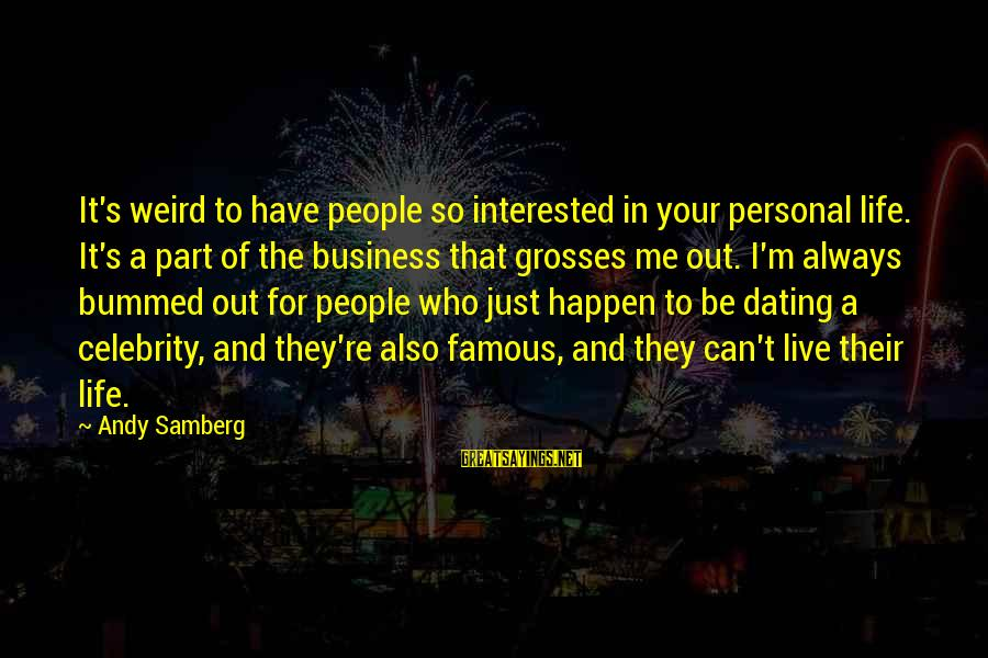Celebrity Sayings By Andy Samberg: It's weird to have people so interested in your personal life. It's a part of