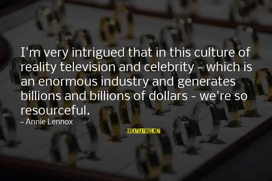 Celebrity Sayings By Annie Lennox: I'm very intrigued that in this culture of reality television and celebrity - which is