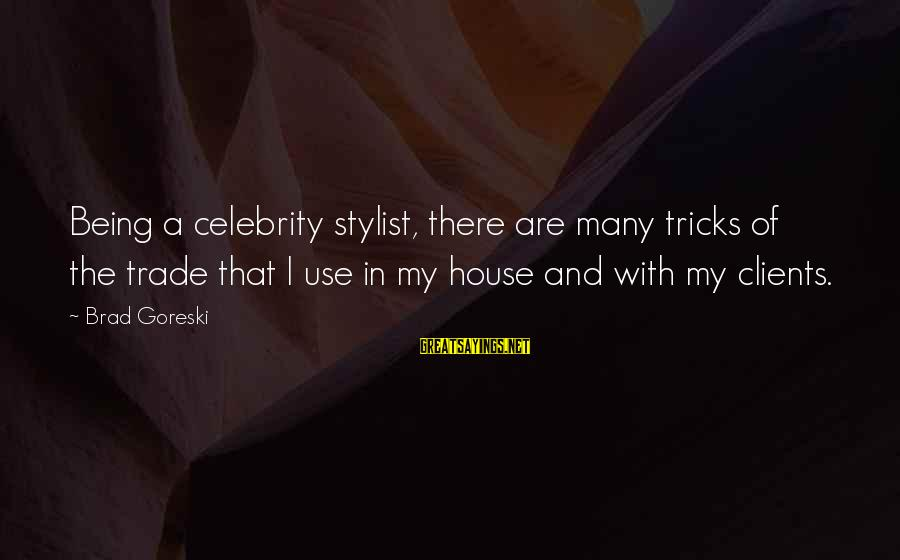 Celebrity Sayings By Brad Goreski: Being a celebrity stylist, there are many tricks of the trade that I use in