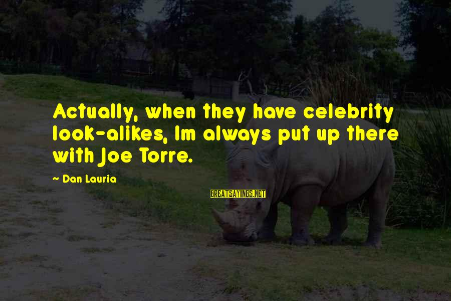 Celebrity Sayings By Dan Lauria: Actually, when they have celebrity look-alikes, Im always put up there with Joe Torre.