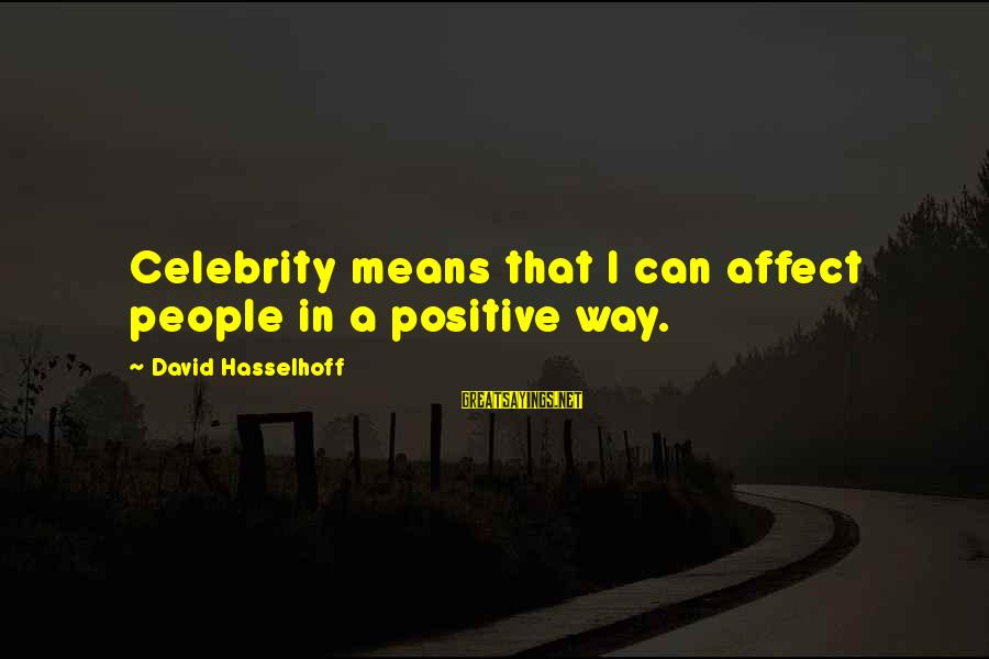 Celebrity Sayings By David Hasselhoff: Celebrity means that I can affect people in a positive way.