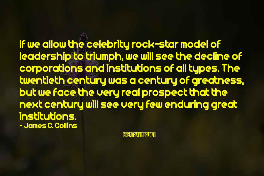 Celebrity Sayings By James C. Collins: If we allow the celebrity rock-star model of leadership to triumph, we will see the