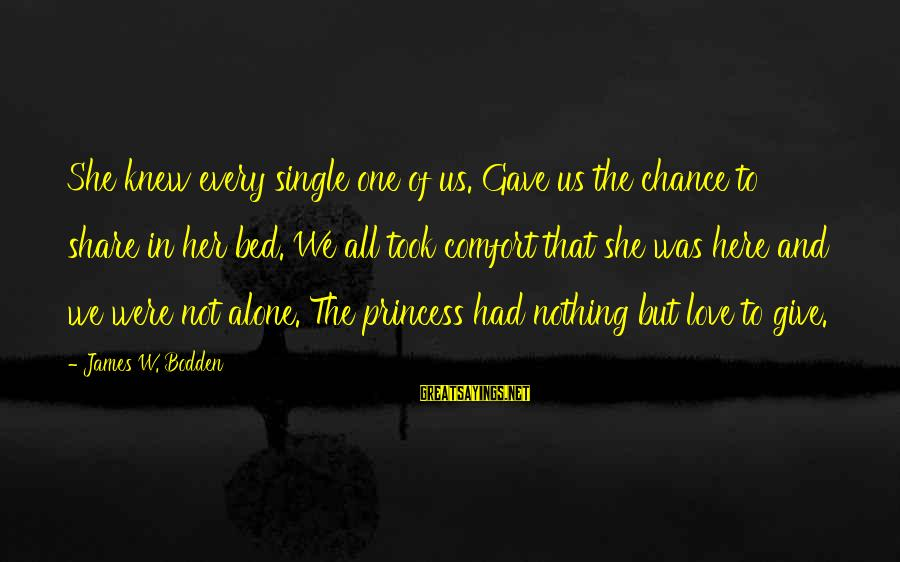 Celebrity Sayings By James W. Bodden: She knew every single one of us. Gave us the chance to share in her