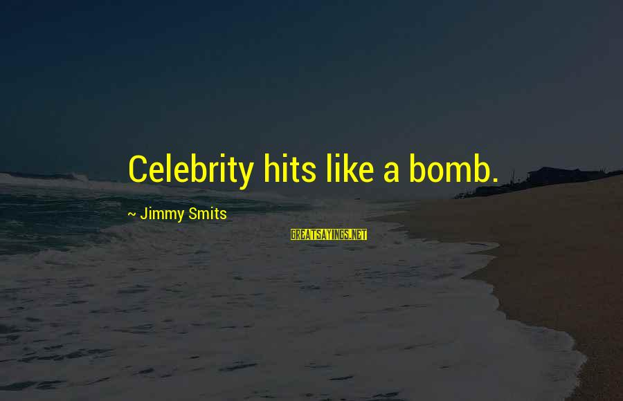 Celebrity Sayings By Jimmy Smits: Celebrity hits like a bomb.