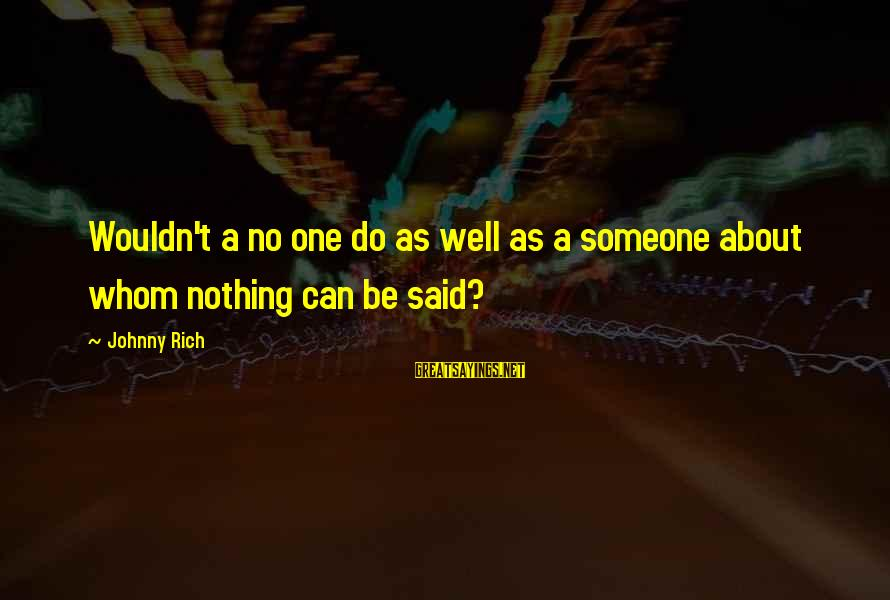 Celebrity Sayings By Johnny Rich: Wouldn't a no one do as well as a someone about whom nothing can be