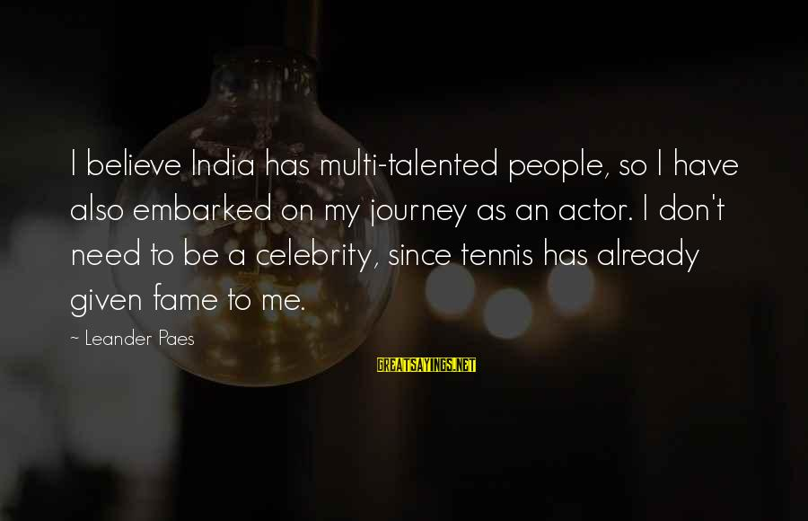 Celebrity Sayings By Leander Paes: I believe India has multi-talented people, so I have also embarked on my journey as