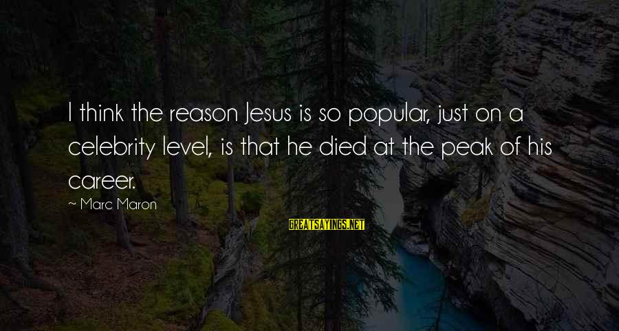 Celebrity Sayings By Marc Maron: I think the reason Jesus is so popular, just on a celebrity level, is that