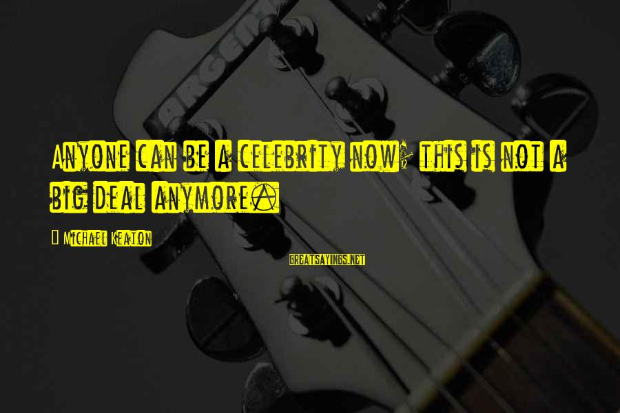 Celebrity Sayings By Michael Keaton: Anyone can be a celebrity now; this is not a big deal anymore.