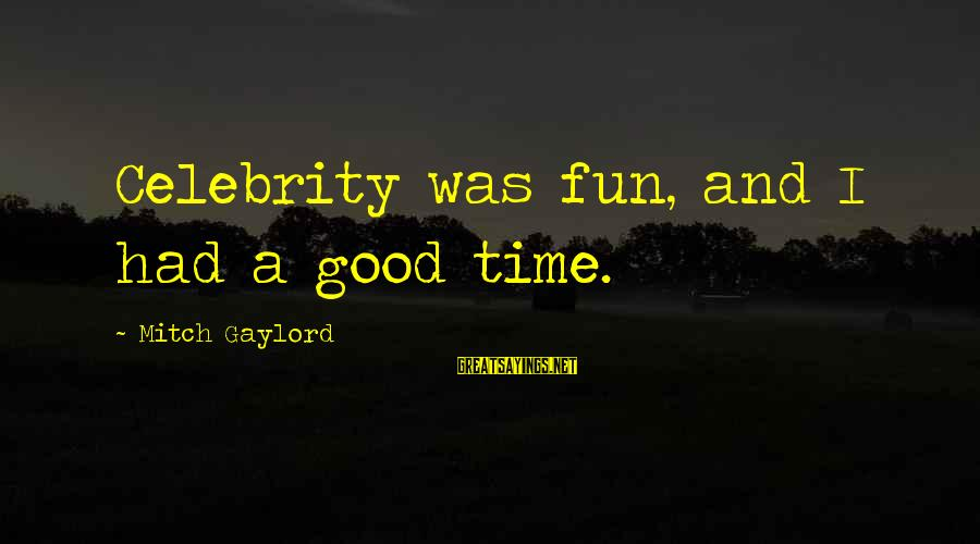 Celebrity Sayings By Mitch Gaylord: Celebrity was fun, and I had a good time.