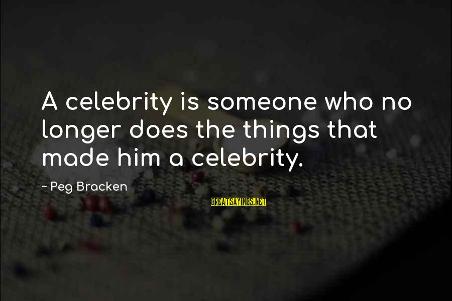 Celebrity Sayings By Peg Bracken: A celebrity is someone who no longer does the things that made him a celebrity.