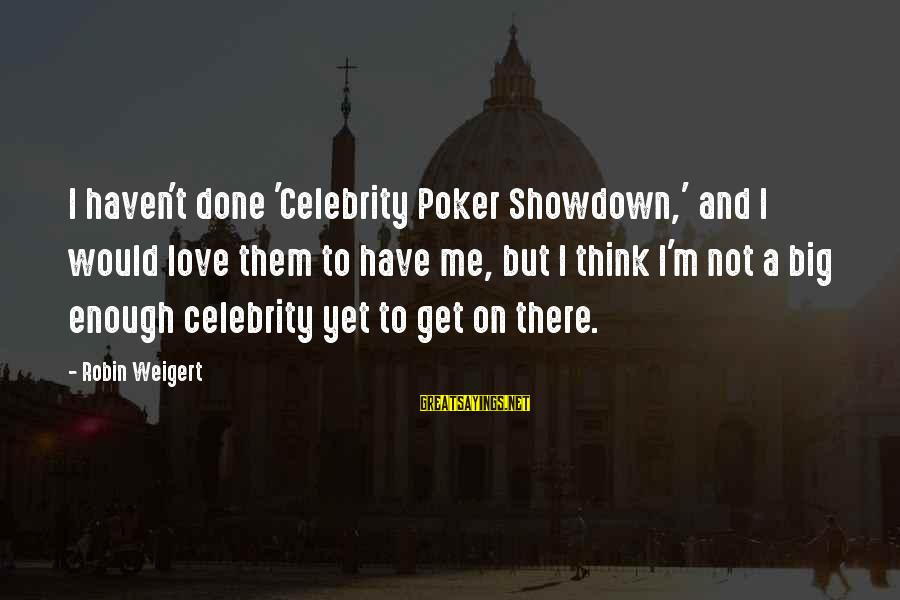 Celebrity Sayings By Robin Weigert: I haven't done 'Celebrity Poker Showdown,' and I would love them to have me, but