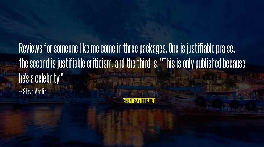 Celebrity Sayings By Steve Martin: Reviews for someone like me come in three packages. One is justifiable praise, the second