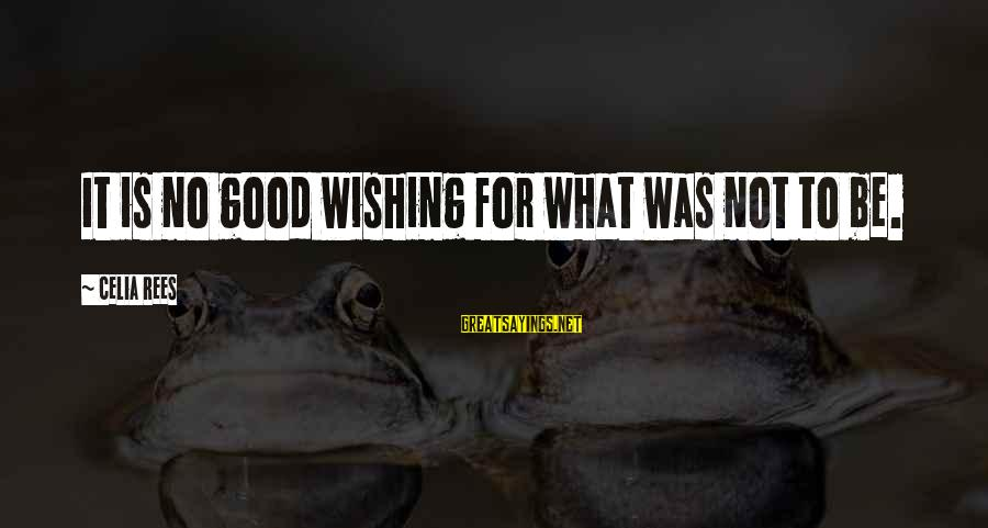 Celia Rees Sayings By Celia Rees: It is no good wishing for what was not to be.