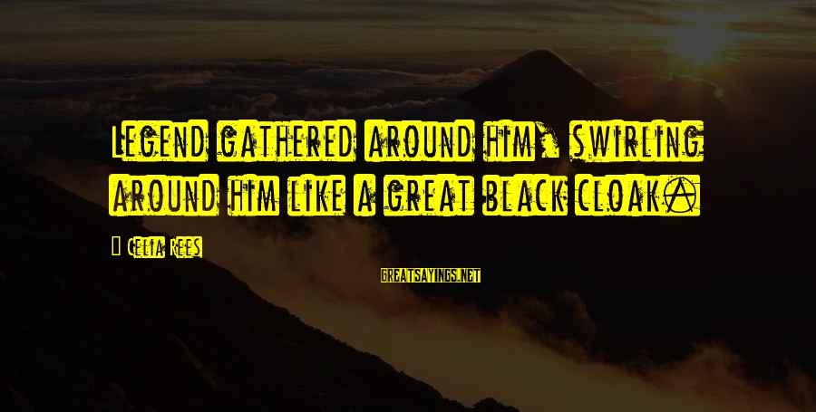Celia Rees Sayings By Celia Rees: Legend gathered around him, swirling around him like a great black cloak.