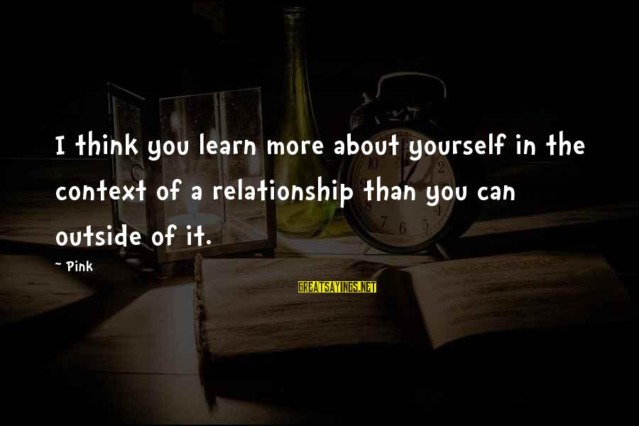 Celia Rees Sayings By Pink: I think you learn more about yourself in the context of a relationship than you