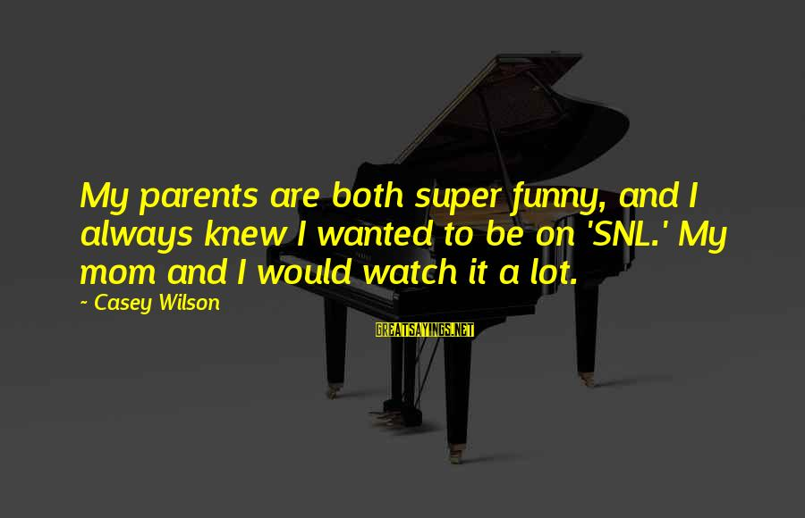 Cenerentola 2015 Sayings By Casey Wilson: My parents are both super funny, and I always knew I wanted to be on