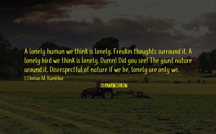 Cenerentola 2015 Sayings By Chetan M. Kumbhar: A lonely human we think is lonely. Freakin thoughts surround it. A lonely bird we